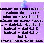 Gestor De Proyectos De Traducción | Con 3 Años De Experiencia Mínimo En Mismo Puesto . – Madrid, Madrid En Madrid – Madrid En Madrid – Madrid en Madri