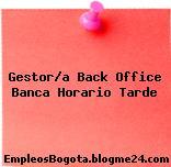 Gestor/a Back Office Banca Horario Tarde