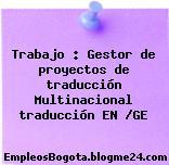 Trabajo : Gestor de proyectos de traducción Multinacional traducción EN /GE