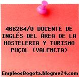 468284/0 DOCENTE DE INGLÉS DEL ÁREA DE LA HOSTELERIA Y TURISMO PUÇOL (VALENCIA)