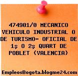 474901/0 MECANICO VEHICULO INDUSTRIAL O DE TURISMO- OFICIAL DE 1º O 2º QUART DE POBLET (VALENCIA)