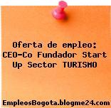 Oferta de empleo: CEO-Co Fundador Start Up Sector TURISMO
