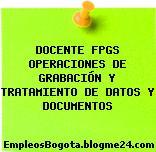 DOCENTE FPGS OPERACIONES DE GRABACIÓN Y TRATAMIENTO DE DATOS Y DOCUMENTOS