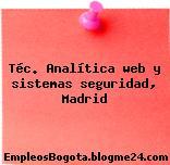 Téc. Analítica web y sistemas seguridad, Madrid