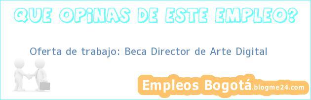 Oferta de trabajo: Beca Director de Arte Digital