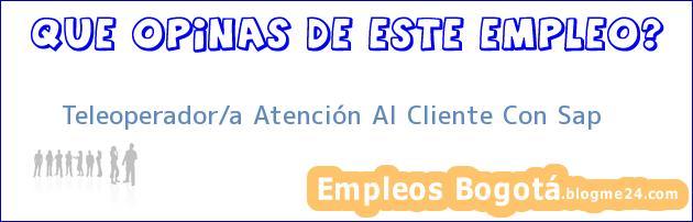 Teleoperador/a Atención Al Cliente Con Sap