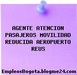 AGENTE ATENCION PASAJEROS MOVILIDAD REDUCIDA AEROPUERTO REUS