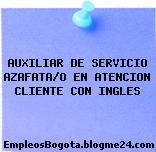 AUXILIAR DE SERVICIO AZAFATA/O EN ATENCION CLIENTE CON INGLES