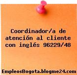 Coordinador/a de atención al cliente con inglés 96229/48