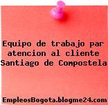 Equipo de trabajo par atencion al cliente Santiago de Compostela