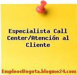 ESPECIALISTA CALL CENTER/ATENCIÓN AL CLIENTE
