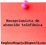 Recepcionista de atención telefónica
