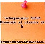 Teleoperador (H/M) Atención al cliente 20 h