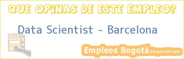 Data Scientist – Barcelona
