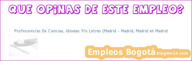 Profesores/as De Ciencias, Idiomas Y/o Letras (Madrid – Madrid, Madrid en Madrid