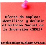 Oferta de empleo: Identificar y definir el Retorno Social de la Inversión (SROI)