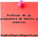 Profesor de la asignatura de música y ciencias