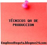 TÉCNICOS QA DE PRODUCCION