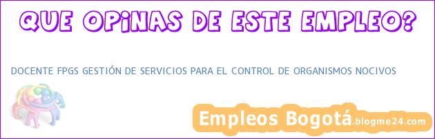 DOCENTE FPGS GESTIÓN DE SERVICIOS PARA EL CONTROL DE ORGANISMOS NOCIVOS