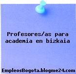 Profesores/as para academia en Bizkaia