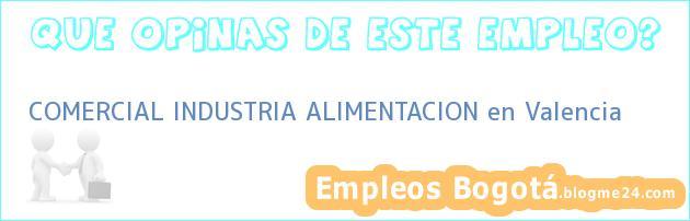 COMERCIAL INDUSTRIA ALIMENTACION en Valencia