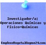 Investigador/a: Operaciones Químicas y Físico-Químicas