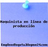 Maquinista en línea de producción