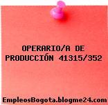 OPERARIO/A DE PRODUCCIÓN 41315/352