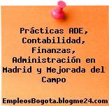 Prácticas ADE, Contabilidad, Finanzas, Administración en Madrid y Mejorada del Campo