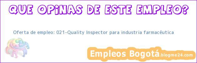 Oferta de empleo: 021-Quality Inspector para industria farmacéutica