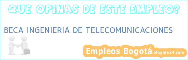 Beca Ingeniería De Telecomunicaciones