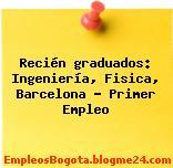 Recién graduados: Ingeniería, Fisica, Barcelona – Primer Empleo
