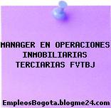 MANAGER EN OPERACIONES INMOBILIARIAS TERCIARIAS FVTBJ