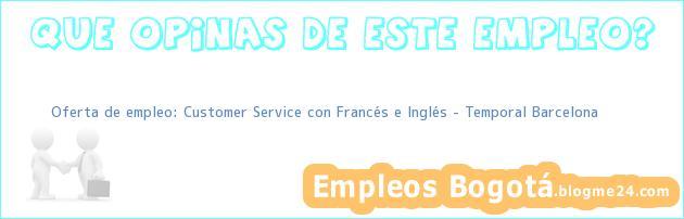 Oferta de empleo: Customer Service con Francés e Inglés – Temporal Barcelona