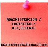 ADMINISTRACION / LOGISTICA / ATT.CLIENTE