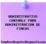 ADMINISTRATIVO CONTABLE PARA ADMINISTRACION DE FINCAS
