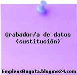Grabador/a de datos (sustitución)