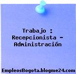 Trabajo : Recepcionista administración