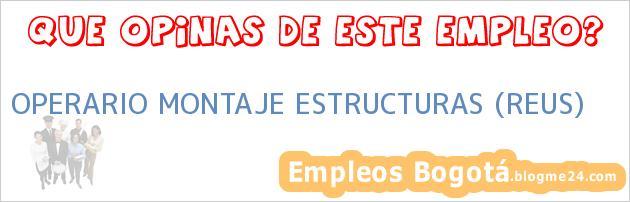 OPERARIO MONTAJE ESTRUCTURAS (REUS)