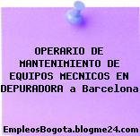 OPERARIO DE MANTENIMIENTO DE EQUIPOS MECNICOS EN DEPURADORA a Barcelona