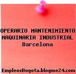 OPERARIO MANTENIMIENTO MAQUINARIA INDUSTRIAL Barcelona