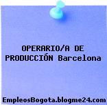 OPERARIO/A DE PRODUCCIÓN Barcelona
