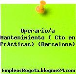 Operario/a Mantenimiento ( Cto en Prácticas) (Barcelona)