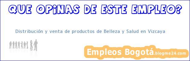 Distribución y venta de productos de Belleza y Salud en Vizcaya