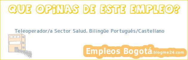 Teleoperador/a Sector Salud. Bilingüe Portugués/Castellano