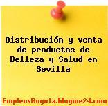 Distribución y venta de productos de Belleza y Salud en Sevilla