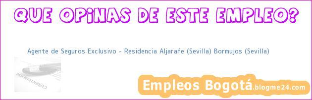 Agente de Seguros Exclusivo – Residencia Aljarafe (Sevilla) Bormujos (Sevilla)
