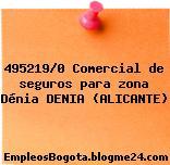 495219/0 Comercial de seguros para zona Dénia DENIA (ALICANTE)