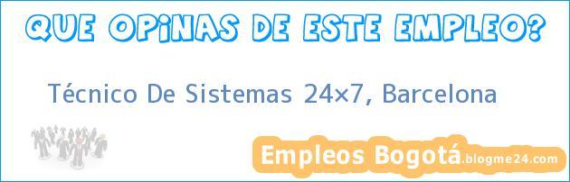 Técnico De Sistemas 24×7, Barcelona