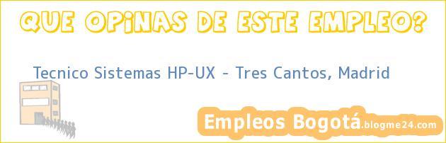 Tecnico Sistemas HP-UX – Tres Cantos, Madrid